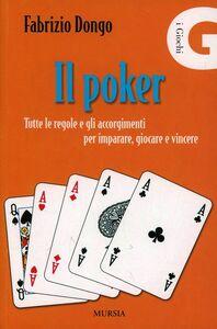 Il poker. Tutte le regole e gli accorgimenti per imparare, giocare e vincere