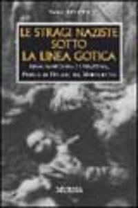Le stragi naziste sotto la linea gotica. 1944: Sant'Anna di Stazzema, Padule di Fucecchio, Marzabotto - Vasco Ferretti - copertina