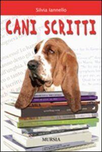 Foto Cover di Cani scritti, Libro di Silvia Iannello, edito da Ugo Mursia Editore