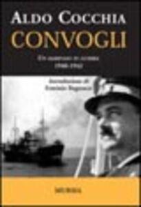 Libro Convogli. Un marinaio in guerra 1940-1942 Aldo Cocchia