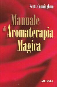 Libro Manuale di aromaterapia magica Scott Cunningham