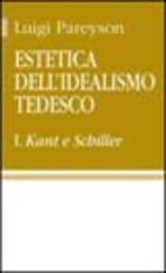 Estetica dell'idealismo tedesco. Vol. 1: Kant e Schiller.