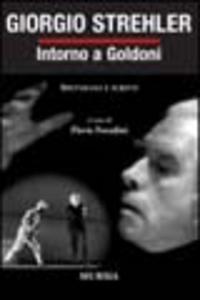 Libro Intorno a Goldoni. Spettacoli e scritti Giorgio Strehler