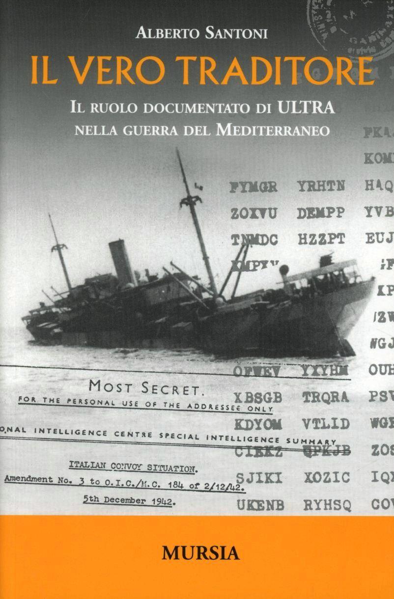 Il vero traditore. Il ruolo documentato di Ultra nella guerra del Mediterraneo