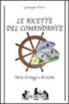 Le ricette del comandante. Storie di viaggi e di ricette - Giuseppe Ferro - copertina