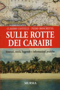 Libro Sulle rotte dei Caraibi Claudio Castelli , Piero Moschetta