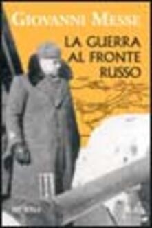 La guerra al fronte russo - Giovanni Messe - copertina
