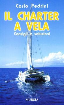 Il charter a vela. Consigli e soluzioni - Carlo Pedrini - copertina