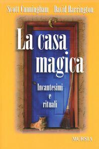 Libro La casa magica. Incantesimi e rituali Scott Cunningham , David Harrington