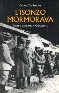 Libro L' Isonzo mormorava. Fanti e generali a Caporetto Cesare De Simone