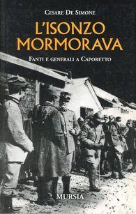 L' Isonzo mormorava. Fanti e generali a Caporetto