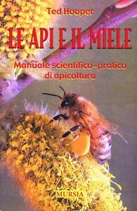 Le api e il miele. Manuale scientifico-pratico di apicoltura