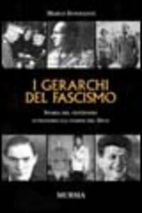 I gerarchi del fascismo. Storia del ventennio attraverso gli uomini del duce