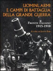 Libro Uomini, armi e campi di battaglia della grande guerra. Fronte italiano 1915-1918