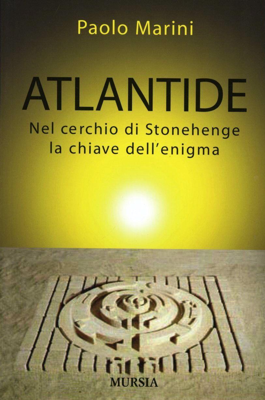 Atlantide. Nel cerchio di Stonehenge la chiave dell'enigma