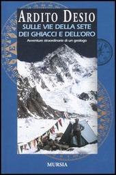 Sulle vie della sete dei ghiacci e dell'oro. L'autobiografia di uno dei più celebri esploratori italiani