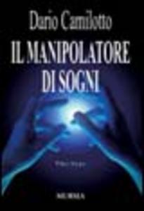 Libro Il manipolatore di sogni Dario Camilotto