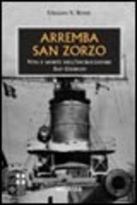 Foto Cover di Arremba San Zorzo. Vita e morte dell'incrociatore San Giorgio, Libro di Ubaldo V. Rossi, edito da Ugo Mursia Editore