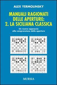 Manuali ragionati delle aperture. Vol. 2: La siciliana classica.