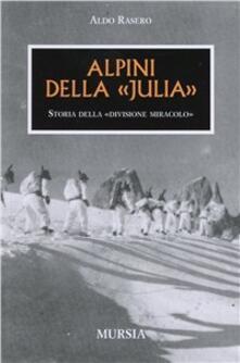 Alpini della Julia. Divisione miracolo - Aldo Rasero - copertina