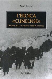 L' eroica cuneense. Storia della divisione alpina martire