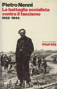 Foto Cover di La battaglia socialista contro il fascismo (1922-1944), Libro di Pietro Nenni, edito da Ugo Mursia Editore