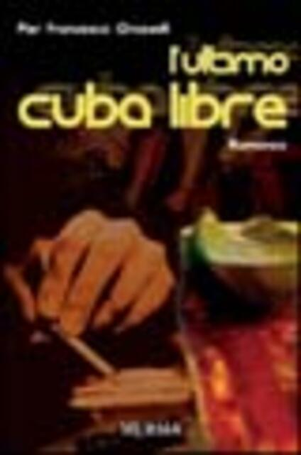 L' ultimo cuba libre - Pier Francesco Grasselli - copertina