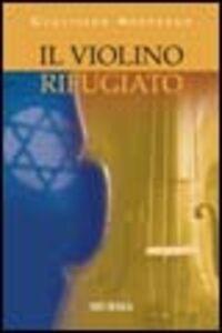 Libro Il violino rifugiato Gualtiero Morpurgo