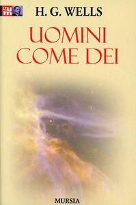 Foto Cover di Uomini come dei, Libro di Herbert G. Wells, edito da Ugo Mursia Editore