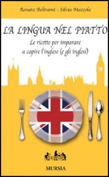 La lingua nel piatto. Le ricette per imparare a capire l'inglese (e gli inglesi)