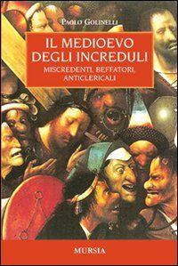 Il Medioevo degli increduli. Miscredenti, beffatori, anticlericali