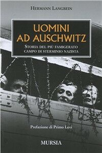 Foto Cover di Uomini ad Auschwitz. Storia del più famigerato campo di sterminio nazista, Libro di Hermann Langbein, edito da Ugo Mursia Editore