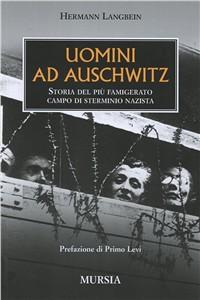 Libro Uomini ad Auschwitz. Storia del più famigerato campo di sterminio nazista Hermann Langbein