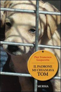 Libro Il padrone mi chiamava Tom Pier Francesco Gasparetto