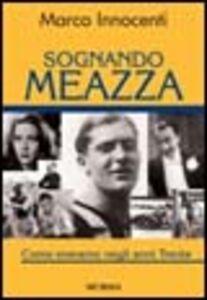 Foto Cover di Sognando Meazza. Come eravamo negli anni Trenta, Libro di Marco Innocenti, edito da Ugo Mursia Editore