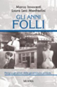 Gli anni folli - Marco Innocenti,Laura Levi Manfredini - copertina