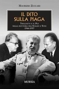 Il dito sulla piaga. Togliatti e il PCI nella rottura fra Stalin e Tito 1944-1957