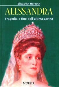 Alessandra. Tragedia e fine dell'ultima zarina