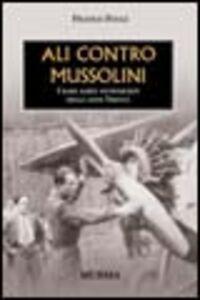 Libro Ali contro Mussolini. I raid aerei antifascisti degli anni Trenta Franco Fucci