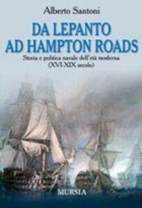Foto Cover di Da Lepanto ad Hampton Roads. Storia e politica navale dell'età moderna (XVI-XIX secolo), Libro di Alberto Santoni, edito da Ugo Mursia Editore