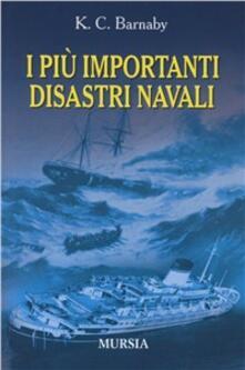 I più importanti disastri navali e le loro cause - Kenneth C. Barnaby - copertina