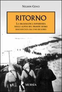 Libro Ritorno. La drammatica esperienza degli alpini sul fronte russo raccontata da uno di loro Nelson Cenci