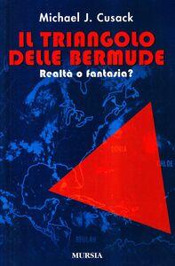 Foto Cover di Il triangolo delle Bermude. Realtà o fantasia?, Libro di Michael J. Cusack, edito da Ugo Mursia Editore