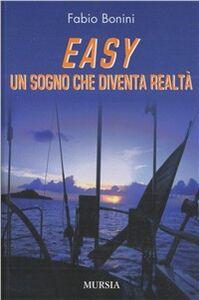 Libro Easy. Un sogno che diventa realtà Fabio Bonini