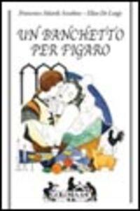 Libro Un banchetto per Figaro Anselmo F. Attardi , Elisa De Luigi