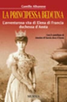 La principessa beduina. L'avventurosa vita di Elena di Francia duchessa d'Aosta - Camillo Albanese - copertina