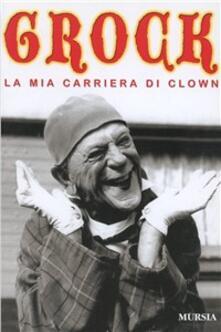 La mia carriera di clown - Grock - copertina