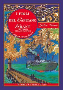 Libro I figli del capitano Grant. Australia, Oceano Pacifico. Ediz. integrale Jules Verne