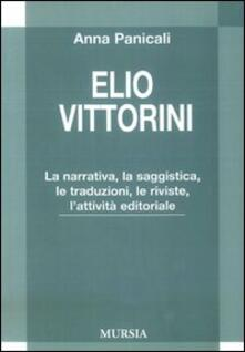 Elio Vittorini. La narrativa, la saggistica, le traduzioni, le riviste, l'attività editoriale - Anna Panicali - copertina
