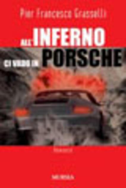 All'inferno ci vado in Porsche - Pier Francesco Grasselli - copertina